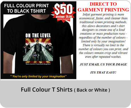 Full Colour T Shirts ( Back or White )
